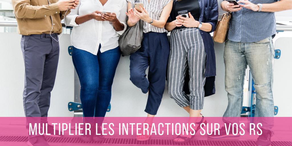 6 conseils pour obtenir plus d'interactions sur vos réseaux sociaux