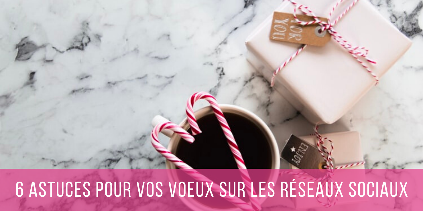 6 astuces pour réussir ses voeux sur les réseaux sociaux