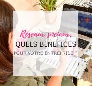 Réseaux sociaux : bénéfices pour votre entreprise